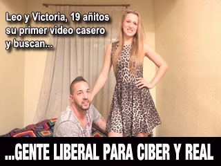 Leo y Victoria 19 Primaveras. Este es su primer video casero y buscan gente liberal para Real y Ciber